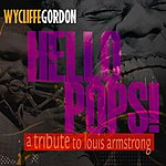 Wycliffe Gordon Hello Pops! (A Tribute To Louis Armstrong)