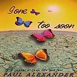 Paul Alexander Gone Too Soon