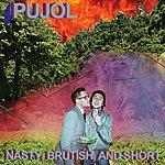 Pujol Nasty, Brutish, And Short