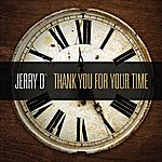 Jerry D Thank You For Your Time