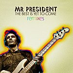 Mr. President The Best Is Yet To Come - Remixes Ep