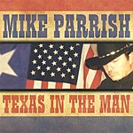 Mike Parrish Texas In The Man