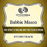 Babbie Mason The Spirit Is Willing (But The Flesh Is Weak) [Studio Track]