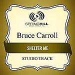 Bruce Carroll Shelter Me (Studio Track)