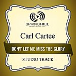 Carl Cartee Don't Let Me Miss The Glory (Studio Track)