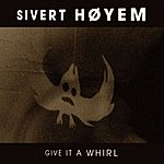 Sivert Høyem Give It A Whirl