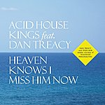 Acid House Kings Heaven Knows I Miss Him Now/ Lost And Found (Feat. Dan Treacy)