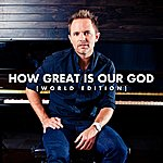 Chris Tomlin How Great Is Our God (World Edition)