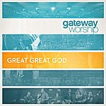 Gateway Worship Great Great God