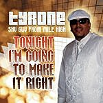 Tyrone Tonight I'm Going To Make It Right