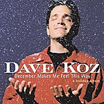 Dave Koz December Makes Me Feel This Way - A Holiday Album