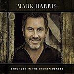 Mark Harris Stronger In The Broken Places