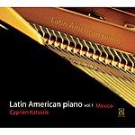 Cyprien Katsaris Latin American Piano, Vol. 1