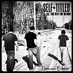 Self-Titled All This Way For Nothing (Deluxe Edition)