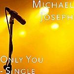 Michael Joseph Only You - Single