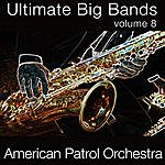 The American Patrol Orchestra Ultimate Big Bands-Vol. 8