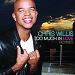 Chris Willis Too Much In Love Remixes