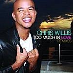 Chris Willis Too Much In Love Remixes