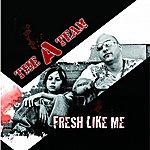 A-Team Fresh Like Me - Single