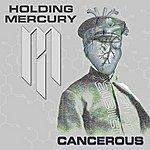 Holding Mercury Cancerous - Single