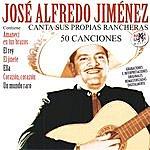 José Alfredo Jiménez José Alfredo Jiménez Canta Sus Propias Rancheras (50 Canciones) [Remastered]