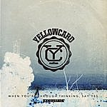 Yellowcard When You're Through Thinking, Say Yes (Acoustic)
