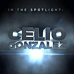 Celio Gonzalez In The Spotlight: Celio Gonzalez