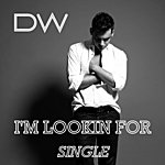 DW I'm Lookin For - Single