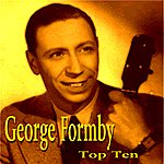George Formby George Formby Top Ten