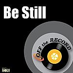 Off The Record Be Still