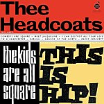 Thee Headcoats The Kids Are All Square, This Is Hip!