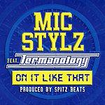 Mic Stylz On It Like That (Prod. By Spitz Beatz) (Feat. Termanology) - Single