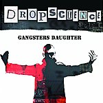 The Drop Science Gangster's Daughter