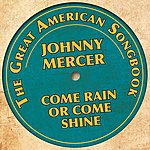 Johnny Mercer The Great American Songbook - Johnny Mercer (Come Rain Or Come Shine)