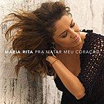 Maria Rita Pra Matar Meu Coração [Single]