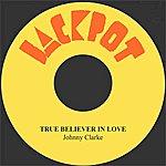 Johnny Clarke True Believer In Love
