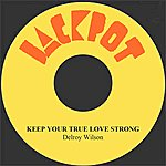 Delroy Wilson Keep Your True Love Strong