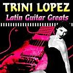 Trini Lopez Latin Guitar Greats