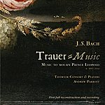 Andrew Parrott Bach: Trauer-Music To Mourn Prince Leopold Bwv 244a