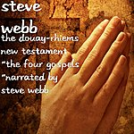 "Steve Webb The Douay-Rhiems New Testament ""The Four Gospels ""Narrated By Steve Webb"