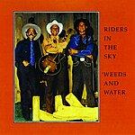 Riders In The Sky Weeds & Water