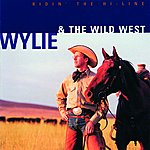 Wylie & The Wild West Ridin' The Hi-Line