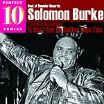 Solomon Burke It Don't Get No Better Than This: Essential Recordings