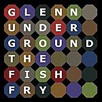 Glenn Underground The Fish Fry