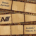 Doug Astrop Audio Visual II (Film And Television Soundtrack Music Reimagined)