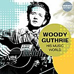 Woody Guthrie His Music World