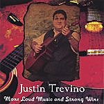 Justin Trevino More Loud Music And Stong Wine-Twenty Two Songs!