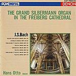 Hans Otto Johann Sebastian Bach: The Grand Silbermann Organ In The Freiberg Cathedral