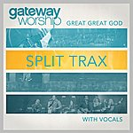 Gateway Worship Great Great God Split Trax With Vocals