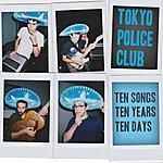 Tokyo Police Club Ten Songs, Ten Years, Ten Days